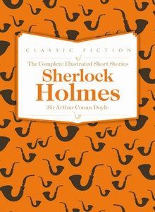 Sherlock Holmes The Complete Illustrated Short Stories