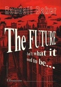 The Future isn`t What It Used To Be