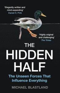 The Hidden Half: The Unseen Forces That Influence Everything