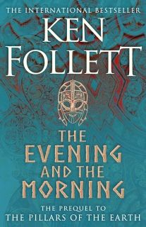 The Evening and the Morning : The Prequel to The Pillars of the Earth, A Kingsbridge Novel
