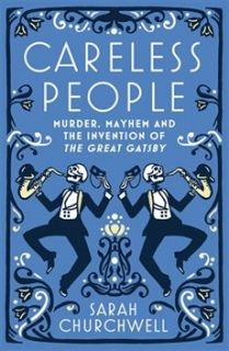 Careless People ...The Invention of The Great Gatsby