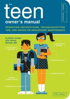 The Teen Owner's Manual OPERATING INSTRUCTIONS, TROUBLESHOOTING TIPS, AND ADVICE ON ADOLESCENT MAINTENANCE