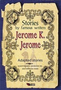 Stories by famous writers Jerome K. Jerome Adapted Stories