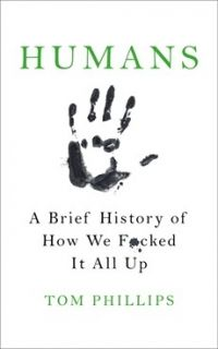 Humans-A Brief History of How We F*cked It All Up