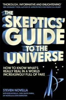 The Skeptics' Guide to the Universe-How To Know What's Really Real in a World Increasingly Full of Fake