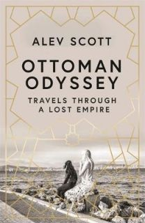Ottoman Odyssey-Travels through a Lost Empire