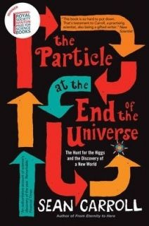 The Particle at the End of the Universe The Hunt For The Higgs And The Discovery Of A New World