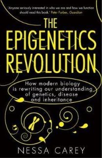 The Epigenetics Revolution How Modern Biology is Rewriting Our Understanding of Genetics, Disease and Inheritance