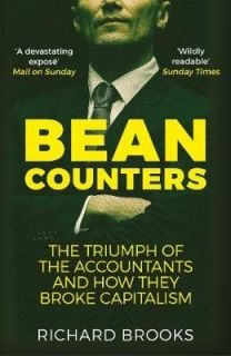 Bean Counters: The Triumph of the Accountants and How They Broke Capitalism