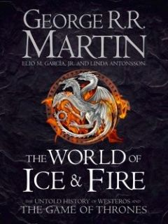 The World of Ice and Fire The Untold History of Westeros and the Game of Thrones