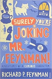 Surely You`re Joking Mr Feynman Adventures of a Curious Character as Told to Ralph Leighton