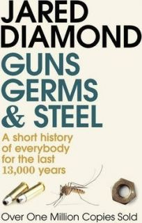 Guns, Germs and Steel A short history of everybody for the last 13,000 years