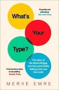 WHAT'S YOUR TYPE?: The Story of the Myers-Briggs, and How Personality Testing Took Over the World