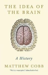 The Idea of the Brain A History