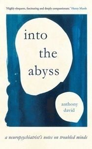 Into the Abyss: A neuropsychiatrist's notes on troubled minds