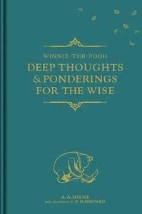 Winnie-the-Pooh: Deep Thoughts & Ponderings for the Wise