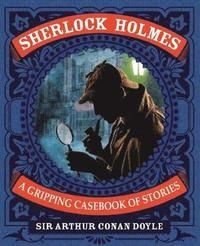 Sherlock Holmes A Gripping Casebook of Stories